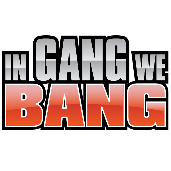 In Gang We Bang